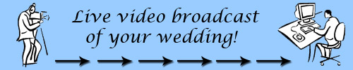 Live Video Broadcast of Your Wedding!